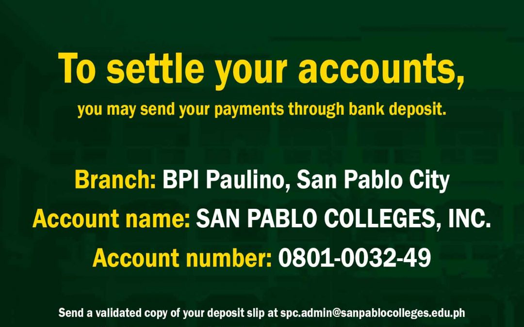 For those who will settle their accounts, pay your fees through bank deposit. Find the details below. Keep safe San Pablo Colleges community!